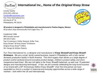 Carolyn Quelly (215) 925-1450 x6 Carolyn@krazystraws.com Fun-Time International Inc. 413 North 4 th  St. Philadelphia,