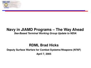 Navy in JIAMD Programs – The Way Ahead Sea-Based Terminal Working Group Update to NDIA
