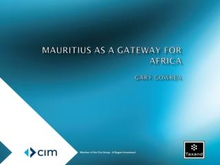 MAURITIUS AS A GATEWAY FOR AFRICA Gary  Gowrea