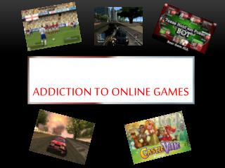 ADDICTION TO ONLINE GAMES