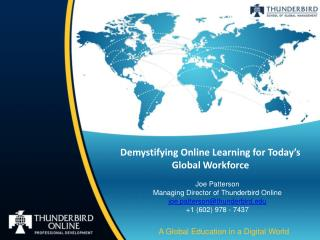 Joe Patterson Managing Director of Thunderbird Online joe.patterson@thunderbird.edu +1 (602) 978 - 7437