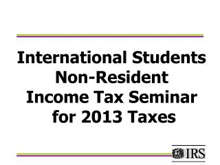 International Students Non-Resident Income Tax Seminar  for  2013  Taxes