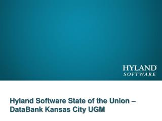 Hyland Software State of the Union –  DataBank  Kansas City UGM