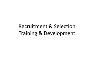 Recruitment & Selection Training & Development