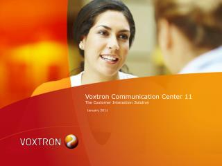 Voxtron Communication Center 11 The Customer Interaction Solution