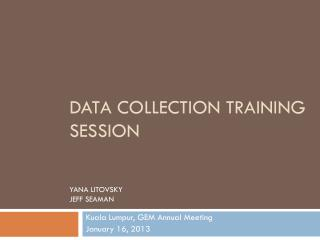 data collection Training  Session Yana Litovsky Jeff seaman