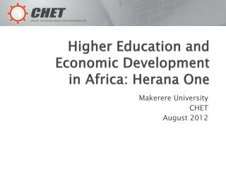Higher Education and  Economic Development  in Africa: Herana One