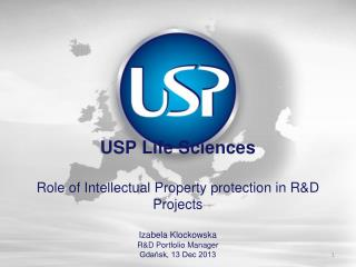 USP Life Sciences Role of  Intellectual Property protection  in R&D  Projects Izabela Klockowska R&D Portfolio M
