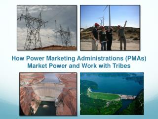 How Power Marketing Administrations (PMAs) Market Power and Work with Tribes