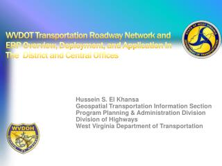 WVDOT Transportation Roadway Network and ERP Overview, Deployment,  and Application In The   District and Central Offic