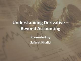 Understanding Derivative – Beyond Accounting