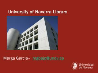 University of Navarra Library Marga Garcia–   mgbajo@unav.es