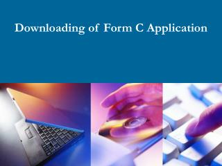 Downloading of Form C Application