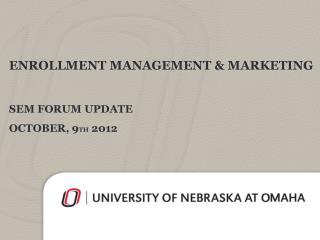 Enrollment Management & Marketing SEM FOrum update October, 9 th 2012