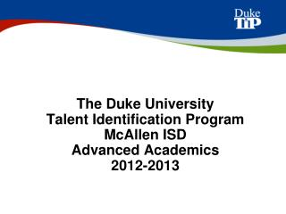 The Duke University  Talent Identification  Program McAllen ISD Advanced Academics 2012-2013