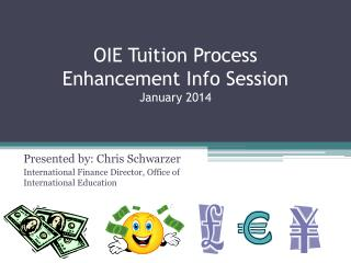 OIE Tuition  Process Enhancement  Info Session January 2014