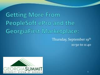 Getting More From PeopleSoft  ePro  and the GeorgiaFirst Marketplace: