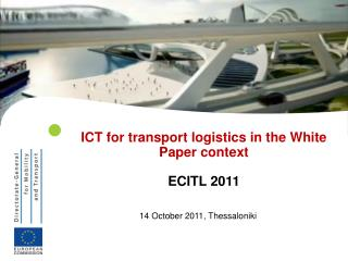 ICT for transport logistics in the White Paper context ECITL 2011