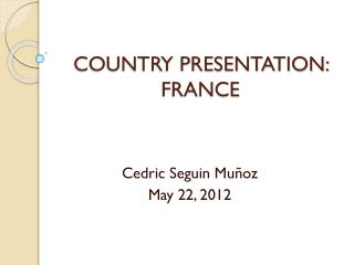 COUNTRY PRESENTATION: FRANCE