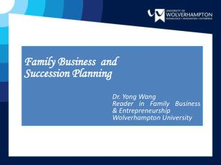 Family Business  and  Succession Planning   Dr. Yong Wang 				Reader in Family Business 				& Entrepreneurship 				W