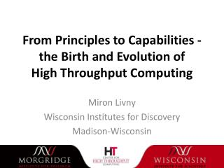 From Principles to Capabilities - the Birth and Evolution of  High  Throughput Computing