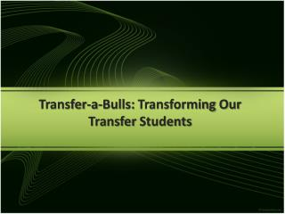 Transfer-a-Bulls:  Transforming  Our Transfer  Students