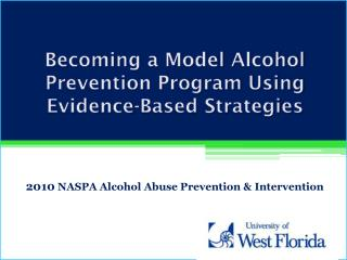 Becoming a Model Alcohol Prevention Program Using Evidence-Based Strategies 2010  NASPA Alcohol Abuse Prevention & Inte