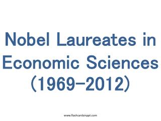 Nobel Laureates in Economic Sciences (1969-2012)