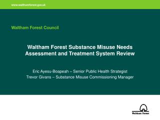 Waltham Forest Substance Misuse Needs Assessment and Treatment System Review