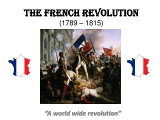 The French Revolution  (1789 – 1815)