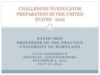CHALLENGES TO EDUCATOR PREPARATION IN THE UNITED STATES - 2012