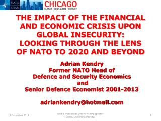 THE IMPACT OF THE FINANCIAL AND ECONOMIC CRISIS UPON GLOBAL INSECURITY:  LOOKING  THROUGH THE LENS OF NATO TO 2020 AND