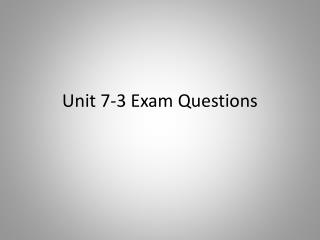 Unit 7-3  Exam Questions