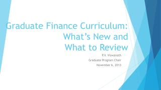 Graduate  Finance Curriculum: What's New and  What to Review