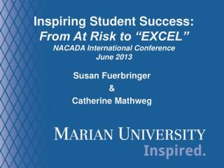 """Inspiring Student Success:   From At Risk to """"EXCEL"""" NACADA International Conference June 2013"""