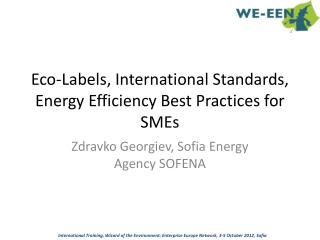 Eco- L abels , International  S tandards , Energy  E fficiency  B est  P ractices  for  SMEs