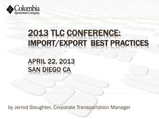 2013 TLC Conference: Import/Export  Best practices  April 22, 2013 San Diego CA