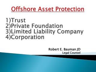Offshore Asset Protection 1)Trust 2)Private Foundation  3)Limited Liability Company 4)Corporation