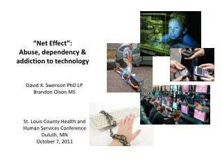 """Net Effect"":  Abuse, dependency & addiction to technology"