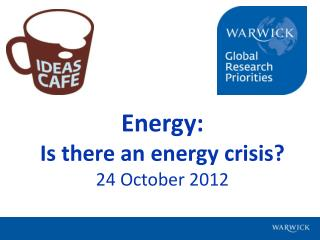 Energy: Is there an energy crisis?  24 October 2012