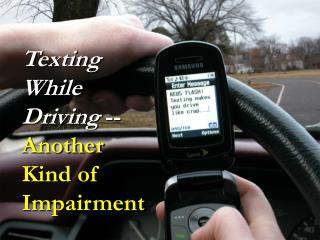 Texting While Driving  -- Another Kind of Impairment