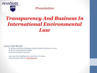 Presentation Transparency And Business In International Environmental Law Larry  Catá  Backer