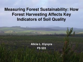 Measuring Forest Sustainability: How Forest Harvesting Affects Key Indicators of Soil Quality