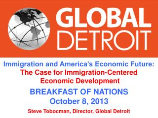 Immigration and America's Economic Future: The Case for Immigration-Centered  Economic  Development BREAKFAST OF NATIO