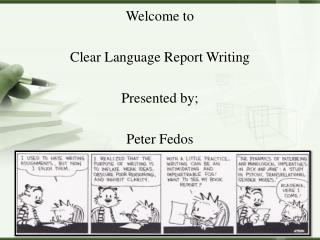 Welcome to Clear Language Report Writing Presented by; Peter Fedos
