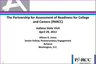 The Partnership for Assessment of Readiness for College and Careers (PARCC) Indiana State Visit April 29, 2011 Allison G