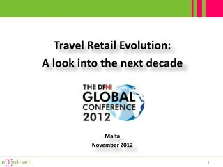 Travel Retail  Evolution:  A look into the next decade Malta November 2012