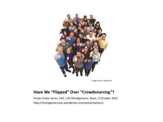 "Have We ""Flipped"" Over ""Crowdsourcing""?"
