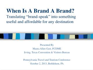 "When Is A Brand A Brand ? Translating ""brand-speak"" into something useful and affordable for any destination"