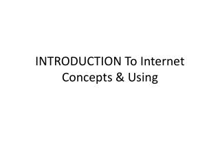 INTRODUCTION To Internet Concepts & Using